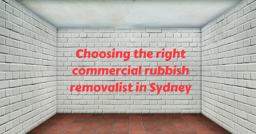 choosing the right commercial rubbish removals in Sydney